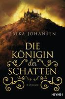 Erika Johansen, Die Königin der Schatten, heyne, 2015